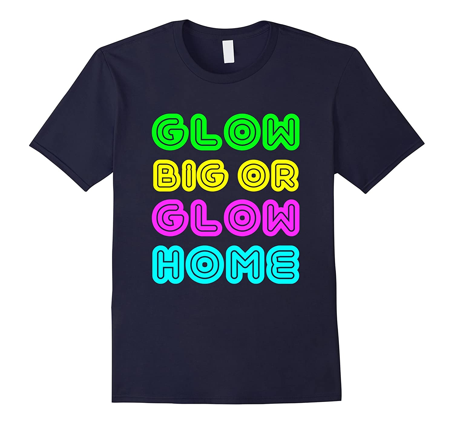 Glow Big or Glow Home Birthday Party T Shirt-FL