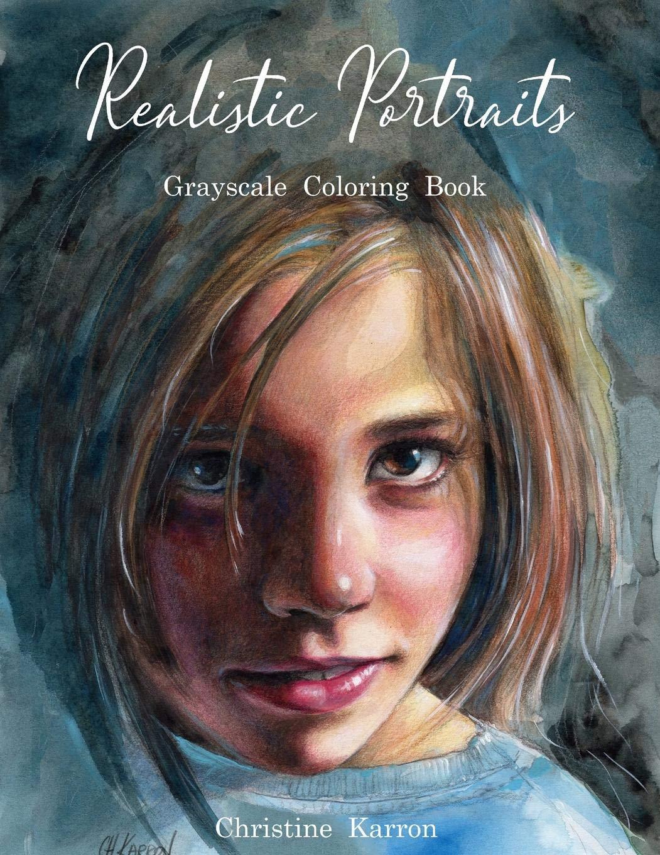 - Amazon.com: Realistic Portraits Grayscale Coloring Book (9781082412554):  Karron, Christine, Karron, Christine: Books
