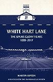 White Hart Lane: The Spurs Glory Years 1899-2017