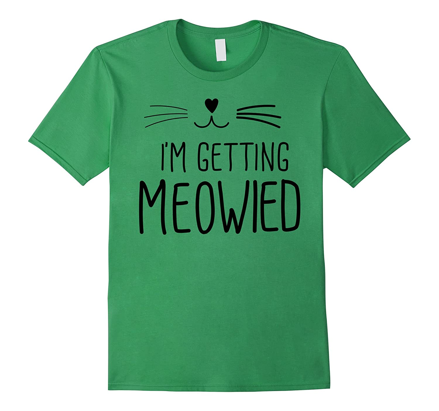 I'm Getting Meowied T-shirt Cat Lady