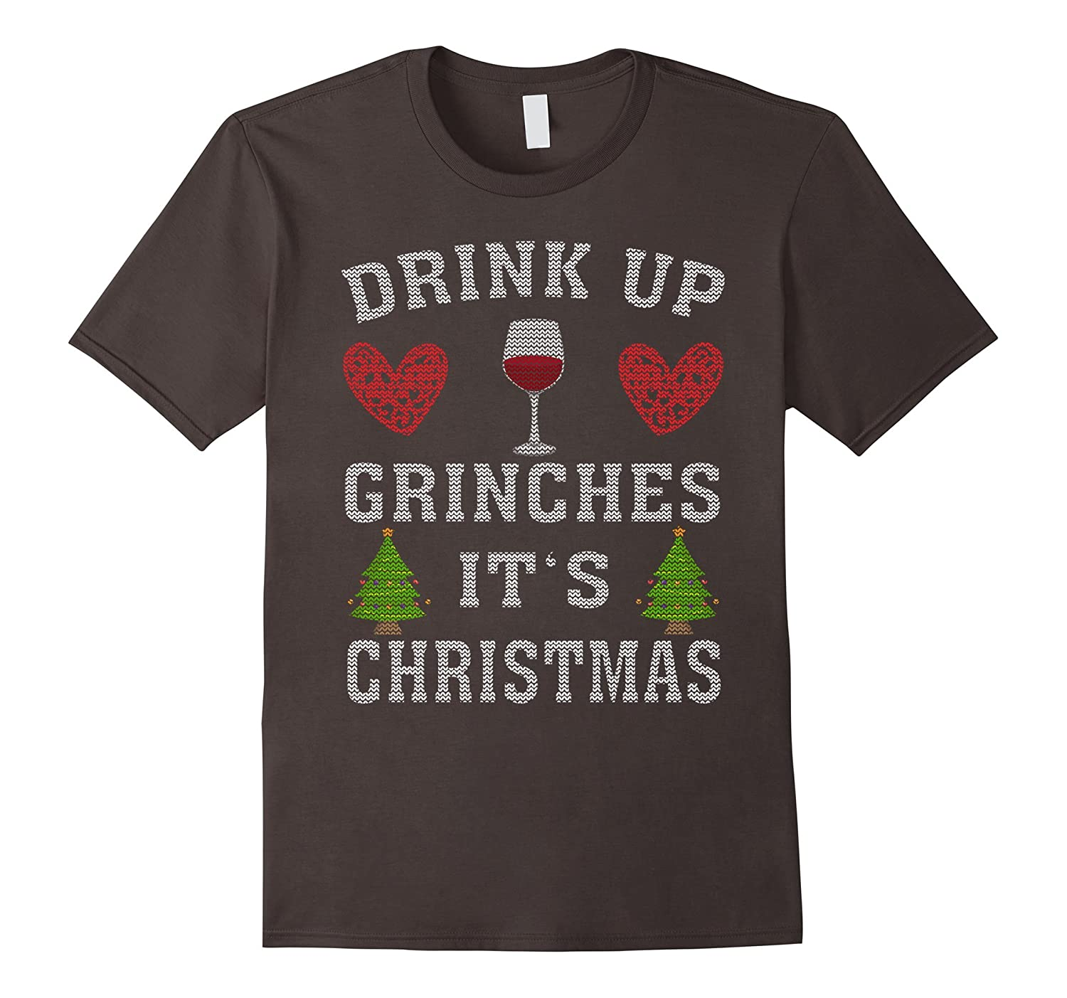 Ugly Drink up grinches, it's Christmas Shirt-FL
