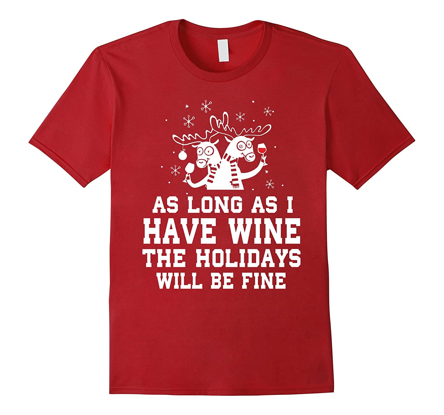 As long As I have Wine The Holidays Will Be Fine Shirt