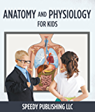 Anatomy And Physiology For Kids: Children's Anatomy & Physiology Books Edition