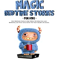 Magic Bedtime Stories for Kids: Short Meditation Stories to Help Children Fall Asleep Fast, Learn Mindfulness, and…
