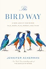 The Bird Way: A New Look at How Birds Talk, Work, Play, Parent, and Think Kindle Edition