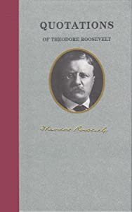 Quotations of Theodore Roosevelt (Great American Quote Books)
