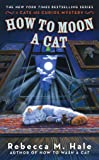How to Moon a Cat (Cats and Curios Mystery)