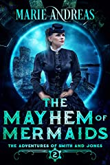 The Mayhem of Mermaids (The Adventures of Smith and Jones Book 2) Kindle Edition