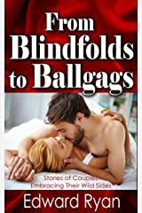 From Blindfolds to Ballgags: Bedroom Secrets Volume 1 Kindle Edition