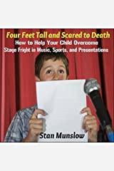Four Feet Tall and Scared to Death: How to Help Your Child Overcome Stage Fright in Music, Sports, and Presentations Audible Audiobook