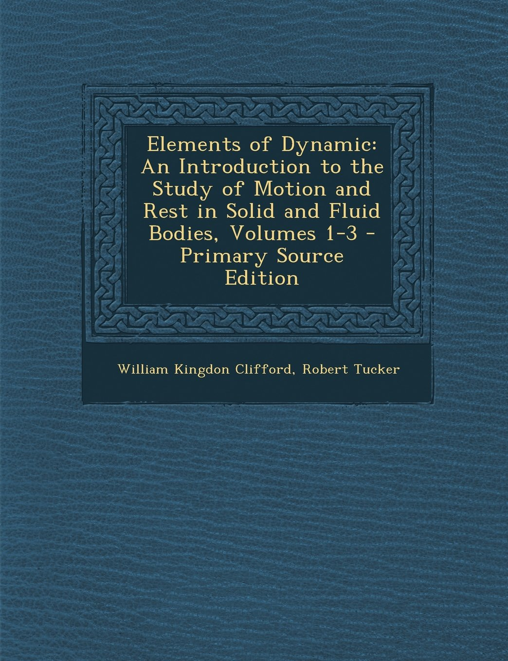 Download Elements of Dynamic: An Introduction to the Study of Motion and Rest in Solid and Fluid Bodies, Volumes 1-3 ebook