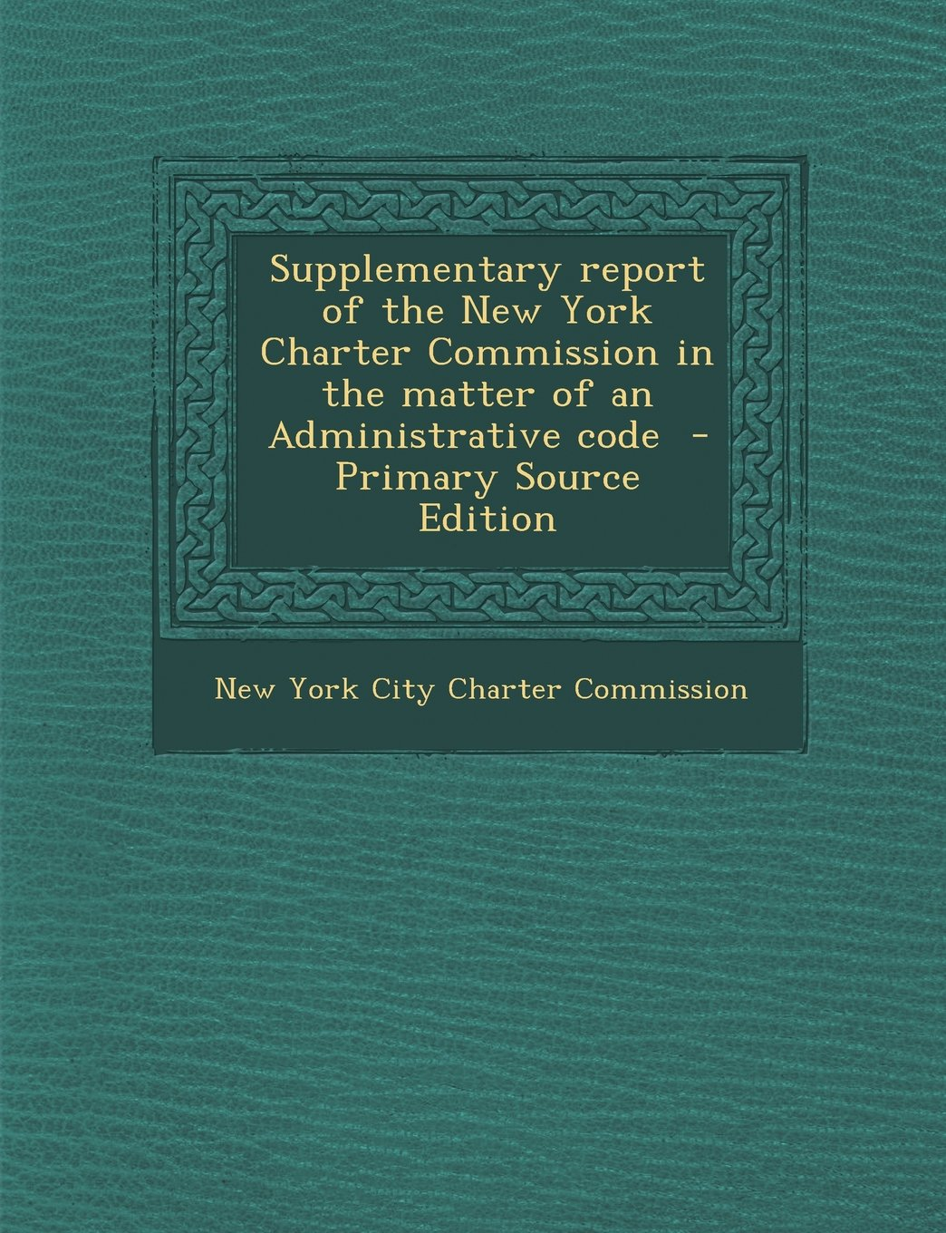 Download Supplementary Report of the New York Charter Commission in the Matter of an Administrative Code - Primary Source Edition PDF
