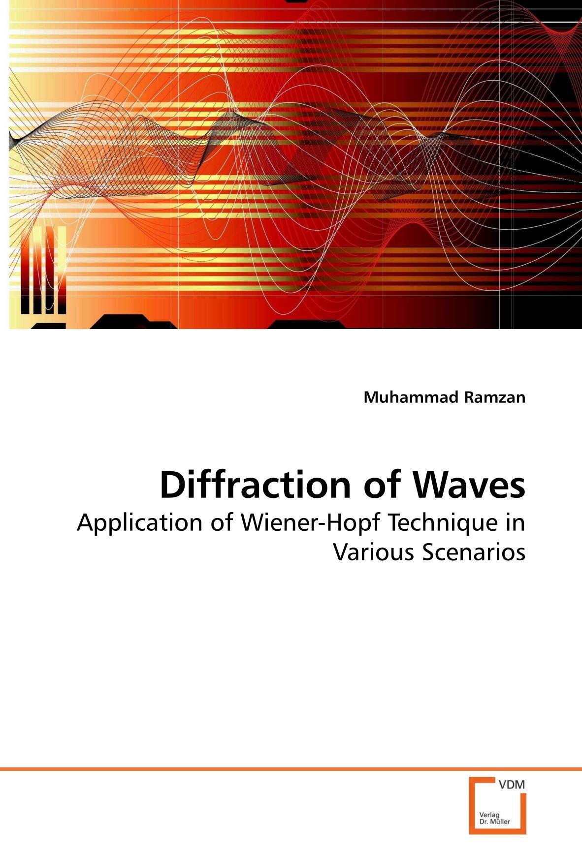 Diffraction of Waves: Application of Wiener-Hopf Technique in Various Scenarios pdf