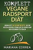 KOMPLETT VEGANE RADSPORT DIÄT: Beinhaltet 50 vegane Rezepte, die dir helfen werden, schneller zu fahren und dich gesunder zu fühlen
