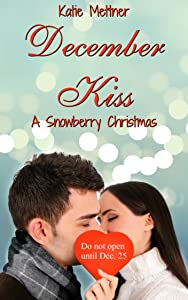 December Kiss: A Clean, Small Town Minnesota Romance Novel of Wheelchairs, Redemption, and Finding True Love (The Snowberry Series Book 2)