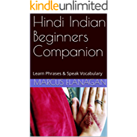Hindi Indian Beginners Companion: Learn Phrases & Speak Vocabulary (English Edition)
