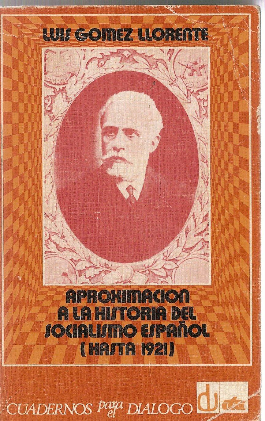 Aproximación a la historia del socialismo español hasta 1921 . Tapa blanda ...: Amazon.es: GOMEZ LLORENTE, Luis.-: Libros