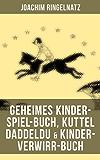 Geheimes Kinder-Spiel-Buch, Kuttel Daddeldu & Kinder-Verwirr-Buch: Gedichte, Lustige Geschichten, Märchen und Spiele für Kinder