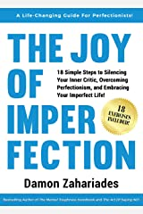 The Joy Of Imperfection: 18 Simple Steps to Silencing Your Inner Critic, Overcoming Perfectionism, and Embracing Your Imperfect Life! Kindle Edition
