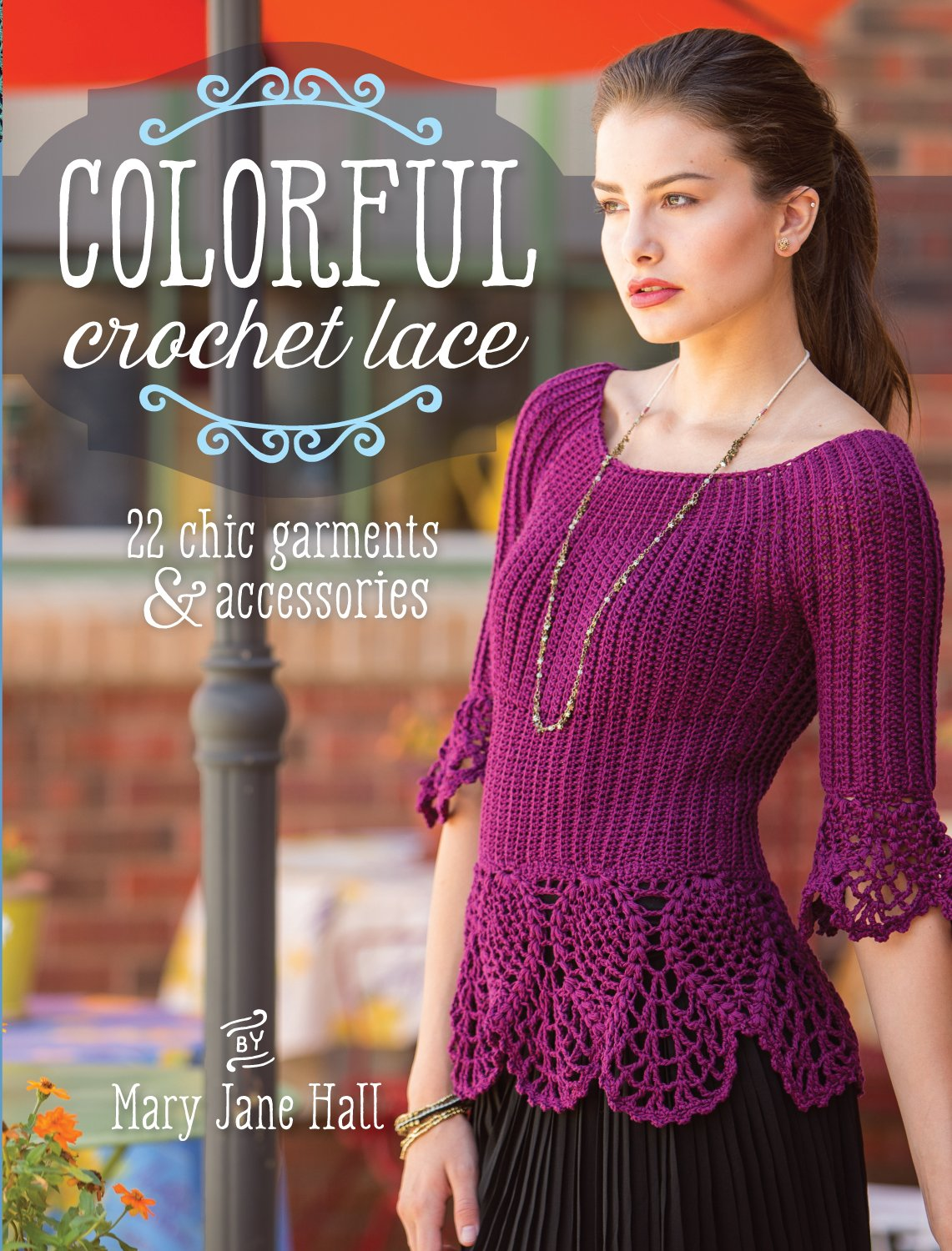 Colorful Crochet Lace: 22 Chic Garments & Accessories: Mary Jane Hall:  0812787020290: Amazon.com: Books