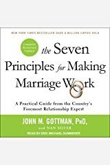 The Seven Principles for Making Marriage Work: A Practical Guide from the Countrys Foremost Relationship Expert, Revised and Updated Audio CD