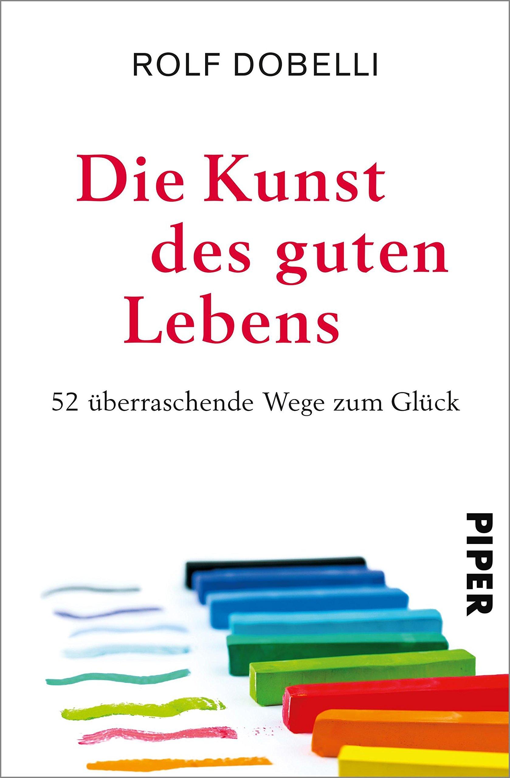 Die Kunst des guten Lebens: 52 überraschende Wege zum Glück Gebundenes Buch – 13. Oktober 2017 Rolf Dobelli El Bocho Piper 3492058736