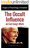 Origins of Psychology Unmasked: The Occult Influence on Carl Jung's Work