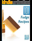 Fudge Recipes: 101 Fudge Recipes - Extreme Chocolate & Flavored Fudge (English Edition)