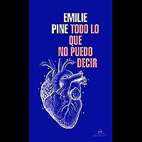 Todo lo que no puedo decir (Spanish Edition)