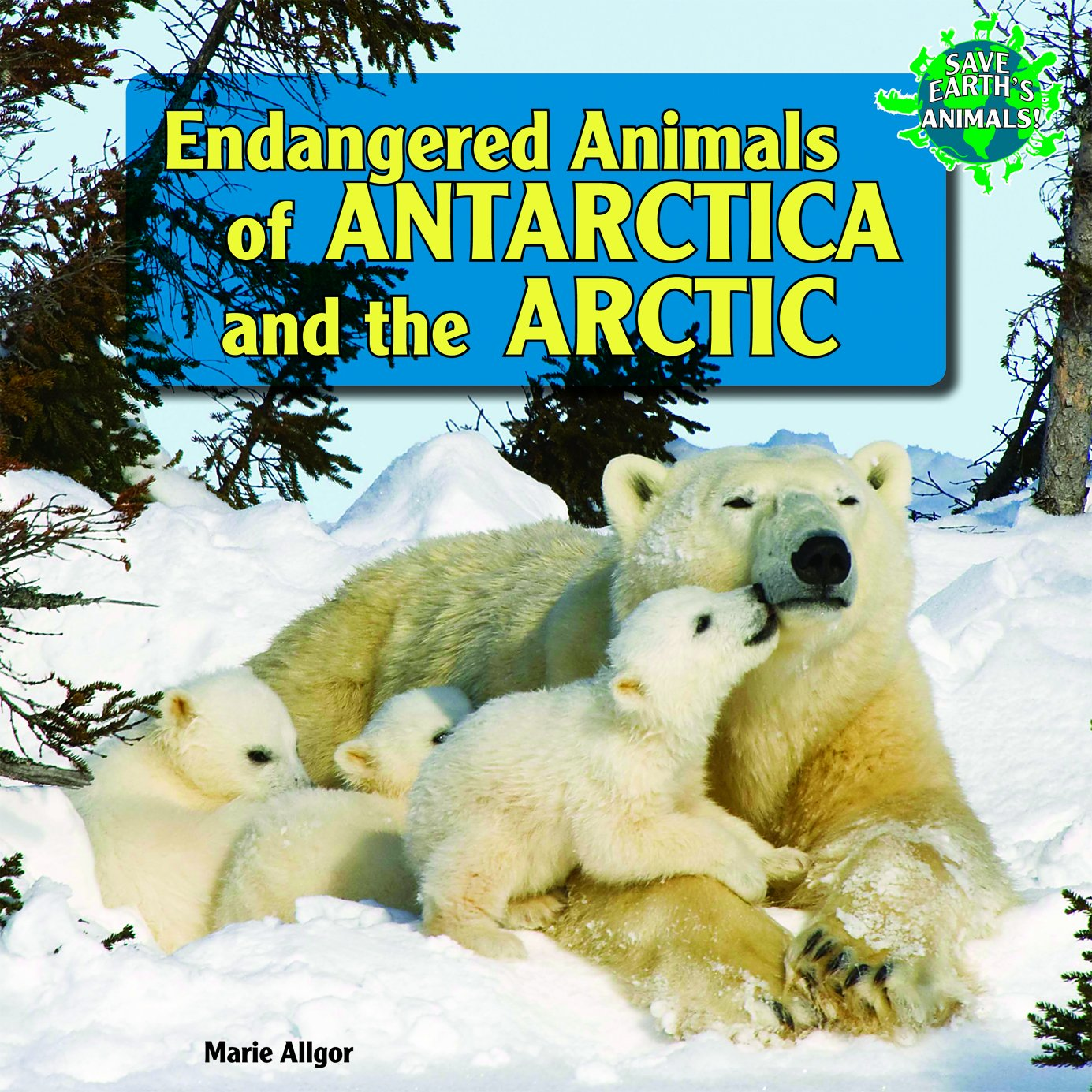 Endangered Animals of Antarctica and the Arctic (Save Earth's Animals!)