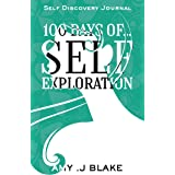 Self Discovery Journal: 100 Days Of Self Exploration: Questions And Prompts That Will Help You Gain Self Awareness In Less Th