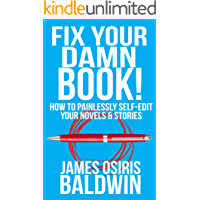 Fix Your Damn Book!: A Self-Editing Guide for Authors: How to Painlessly Self-Edit Your Novels & Stories (English Edition)