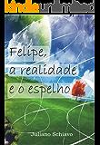 Felipe, a realidade e o espelho