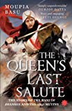 The Queen's Last Salute: The story of the Rani of Jhansee and the 1857 mutiny