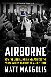 Airborne: How The Liberal Media Weaponized The Coronavirus Against Donald Trump