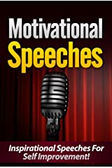 Motivational Speeches: Inspirational Speeches For Self Improvement Kindle Edition