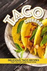 Taco Cookbook: Delicious Taco Recipes that You Can Make from Home Kindle Edition