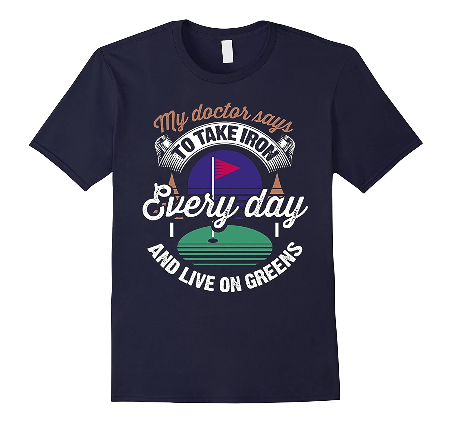 My Doctor Says Take Iron Live On Greens Golf T-Shirt-TD
