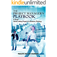 The Project Manager's Playbook: A Novel About Linking Projects to Business Strategy