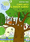 Com'è nato il signor Albero. Ediz. illustrata