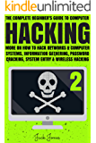 Hacking: The Complete Beginner's Guide To Computer Hacking: More On How To Hack Networks and Computer Systems, Information Gathering, Password Cracking, ... Internet Security, Cracking, Sniffing, Tor)