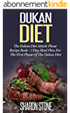 Dukan Diet: The Dukan Diet Attack Phase Recipe Book - 7 Day Meal Plan For The First Phase Of The Dukan Diet (Dukan Diet, Weight Loss, Lose Weight Fast, ... Plan, Dukan Diet Recipes) (English Edition)