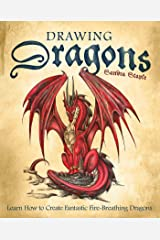 Drawing Dragons: Learn How to Create Fantastic Fire-Breathing Dragons (How to Draw Books Book 1) Kindle Edition