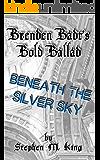 Beneath The Silver Sky: Brenden Badt's Bold Ballad