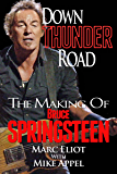 Down Thunder Road: The Making of Bruce Springsteen (English Edition)