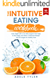 The Intuitive Eating Workbook: Lose Weight with a Non-Diet Program that Helps to Feel Happy and Follow a Balanced…