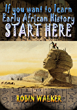 If you want to learn Early African History START HERE (Reklaw Education Lecture Series Book 9) (English Edition)