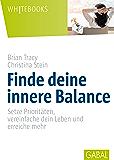 Finde deine innere Balance: Setze Prioritäten, vereinfache dein Leben und erreiche mehr (Whitebooks)