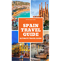 SPAIN TRAVEL GUIDE: ULTIMATE TRAVEL GUIDE FOR 2019 (English Edition)