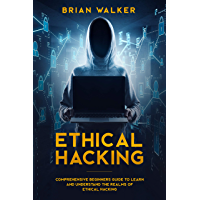 Ethical Hacking: Comprehensive Beginner's Guide to Learn and Understand the Realms of Ethical Hacking